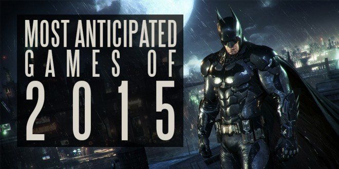 most anticipated games of 2015 images