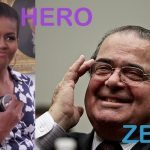 Heroes & Zeros: Michelle Obama & Antonin Scalia