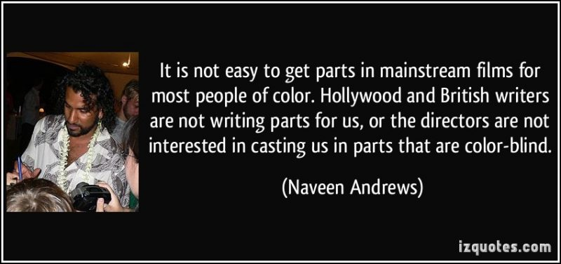 naveen andrews quote on hollywood being color blind