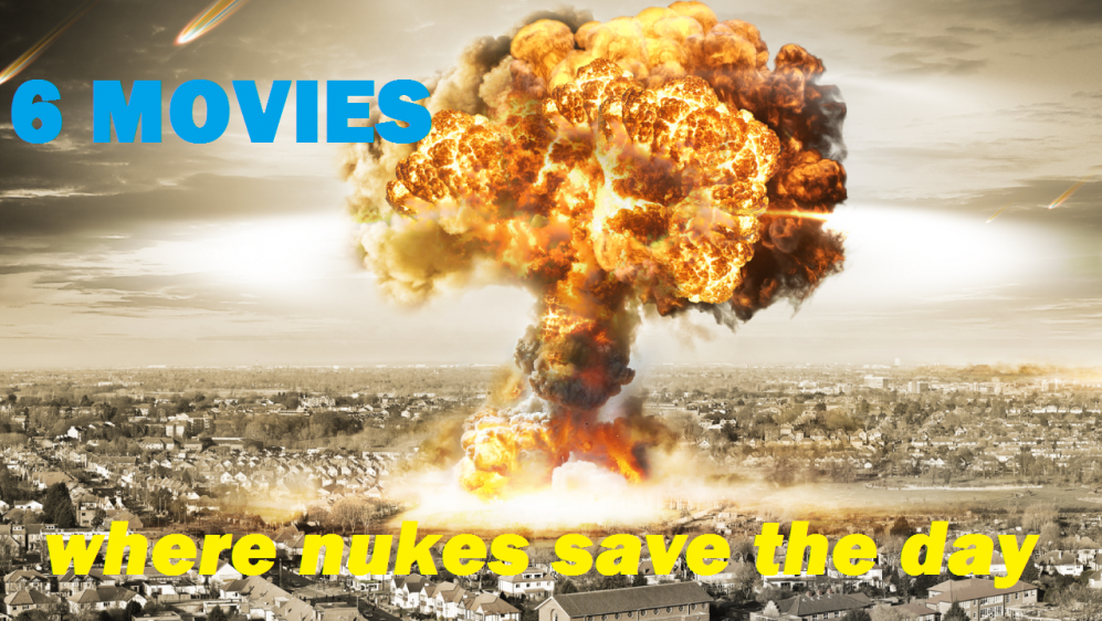Top 6 Movies Where Nukes Save the Earth 2016 images