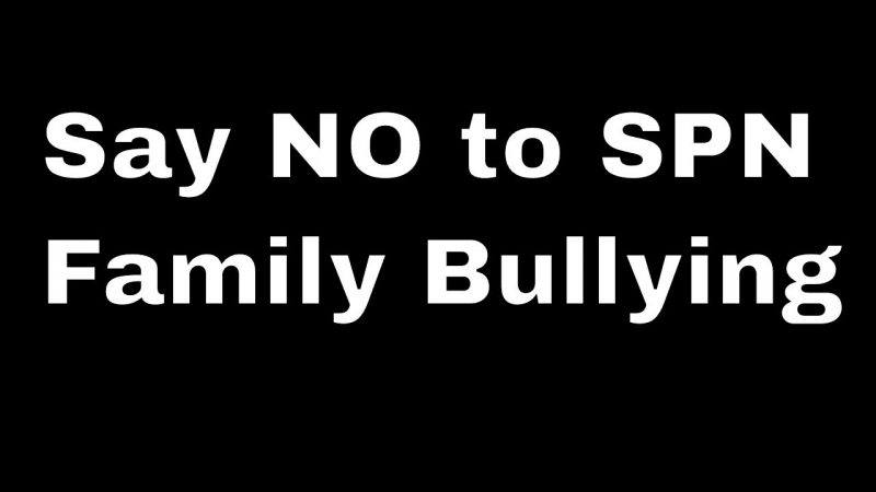 spn family bullying stop