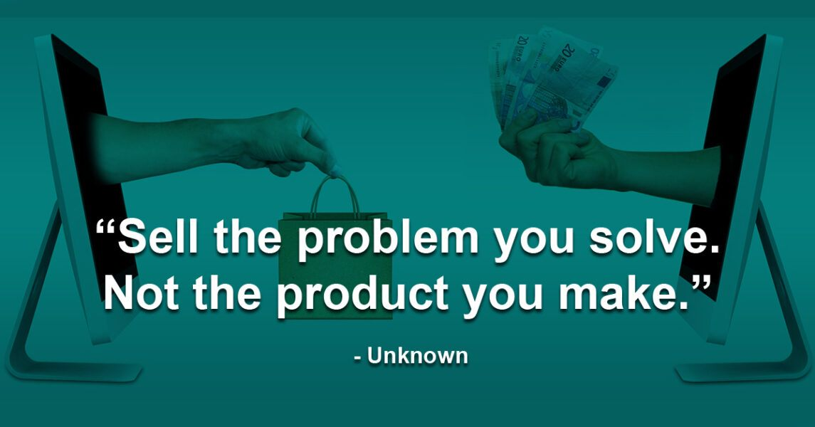 sell the problem you solve not the product you make